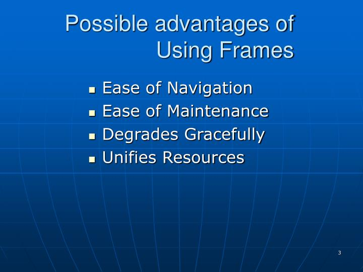 Possible advantages of using frames