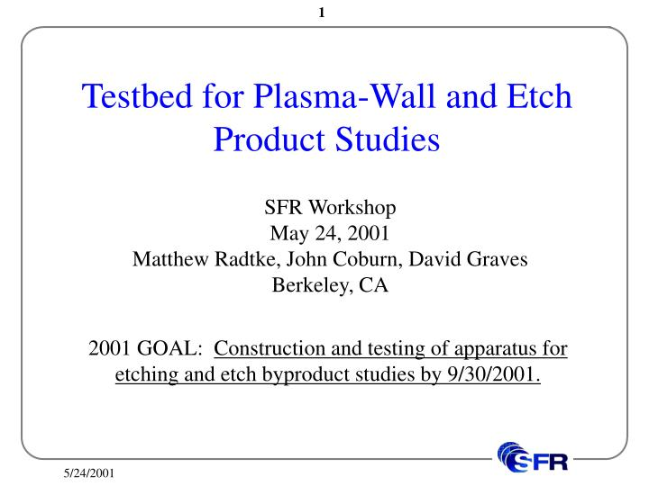 testbed for plasma wall and etch product studies n.