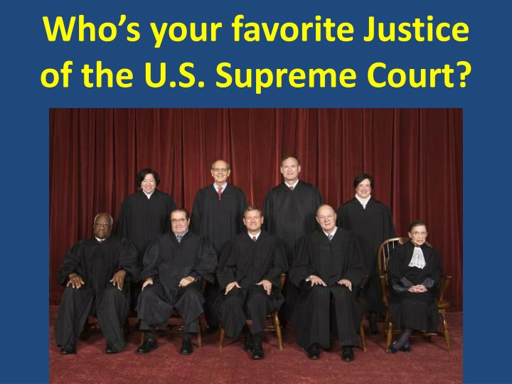 who s your favorite justice of the u s supreme court n.