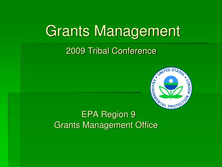 grants management 2009 tribal conference epa region 9 grants management office n.