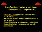 classification of primary acid base disturbances and compensation