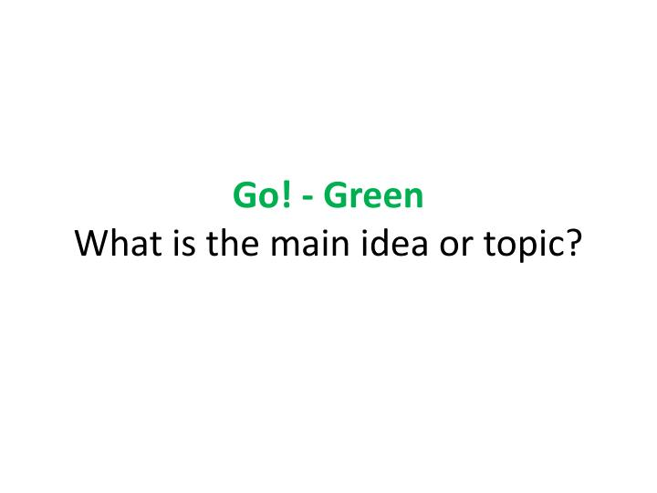 Go green what is the main idea or topic