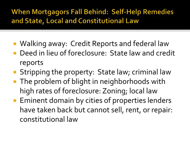 When Mortgagors Fall Behind:  Self-Help Remedies and State, Local and Constitutional Law