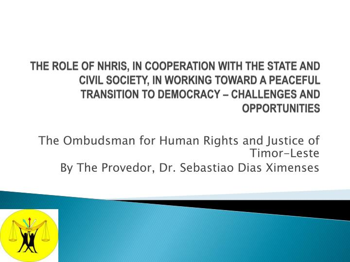 The role of NHRIs, in cooperation with the state and civil society, in working toward A PEACEFUL tra...