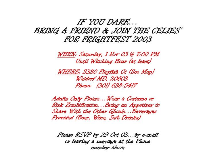 IF YOU DARE…                                     BRING A FRIEND & JOIN THE CELIES' FOR FRIGHTFES...
