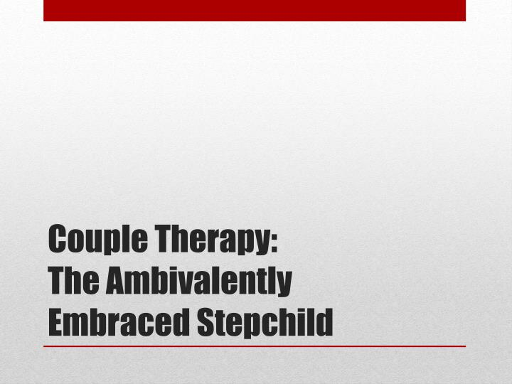 couple therapy the ambivalently embraced stepchild n.