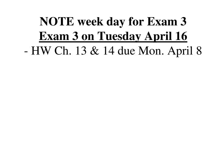 note week day for exam 3 exam 3 on tuesday april 16 hw ch 13 14 due mon april 8 n.
