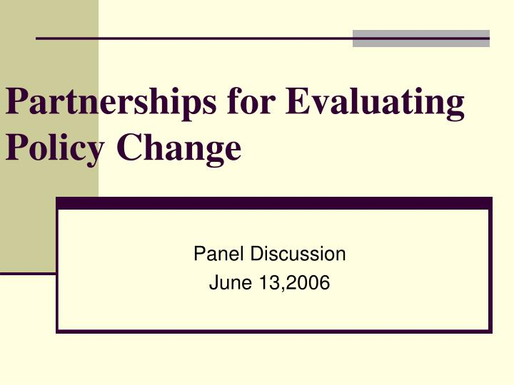partnerships for evaluating policy change n.