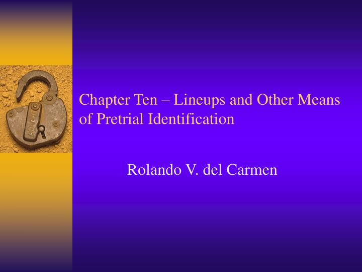 chapter ten lineups and other means of pretrial identification n.