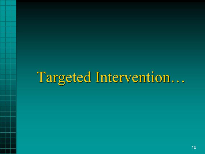 Targeted Intervention…