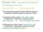 dynamic verbs the progressive form represents the middle phase of the action
