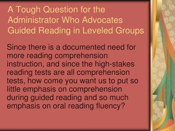 A Tough Question for the Administrator Who Advocates Guided Reading in Leveled Groups