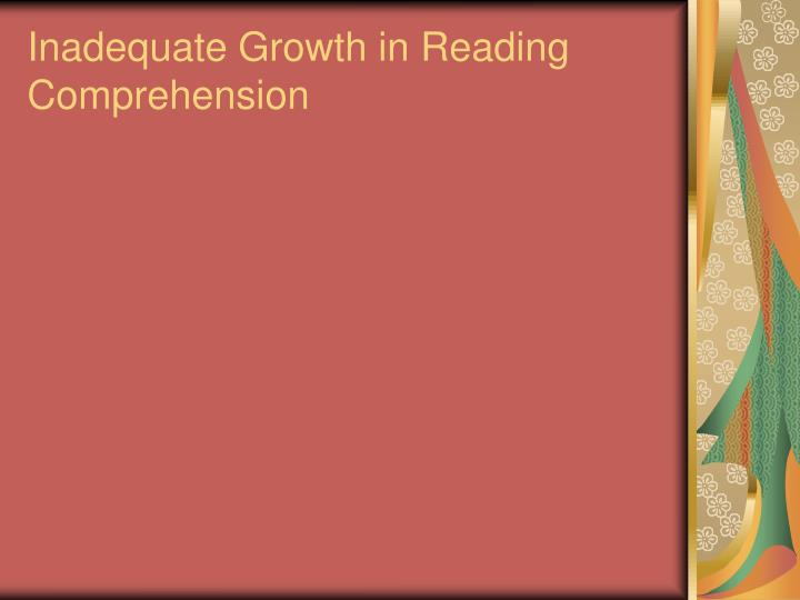Inadequate Growth in Reading Comprehension