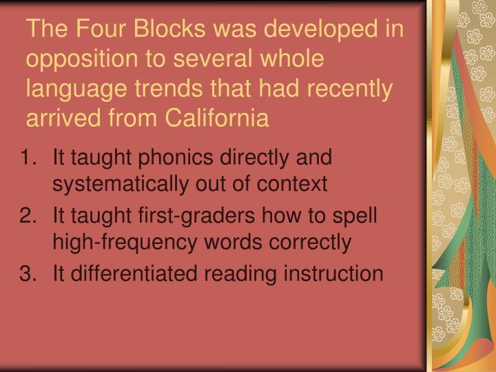 The Four Blocks was developed in opposition to several whole language trends that had recently arrived from California