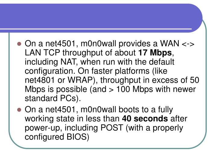 On a net4501, m0n0wall provides a WAN <-> LAN TCP throughput of about