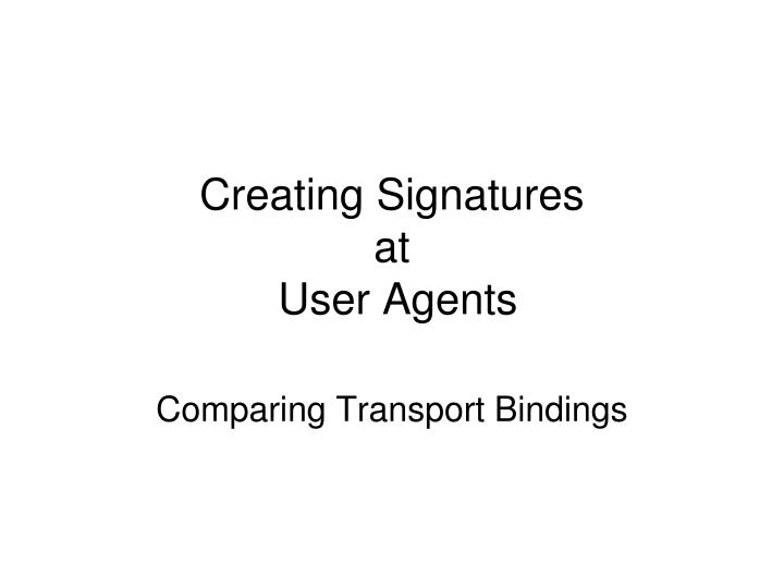 creating signatures at user agents n.