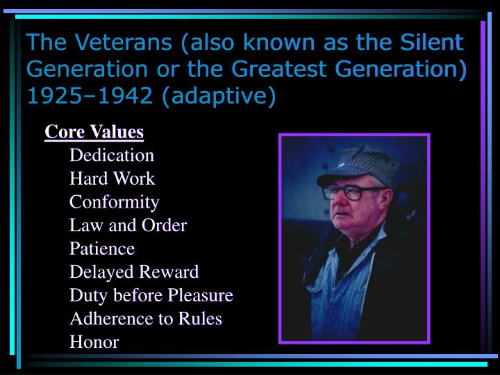The Veterans (also known as the Silent Generation or the Greatest Generation) 1925–1942 (adaptive)