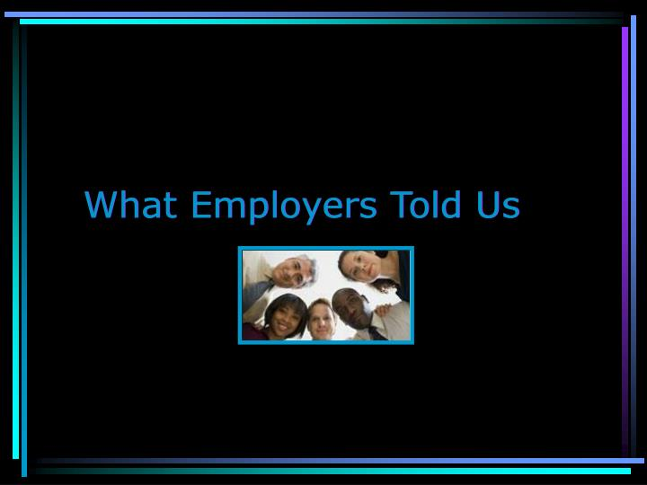 What Employers Told Us