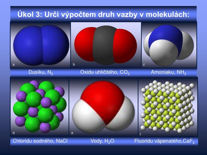 Úkol 3: Urči výpočtem druh vazby v molekulách:
