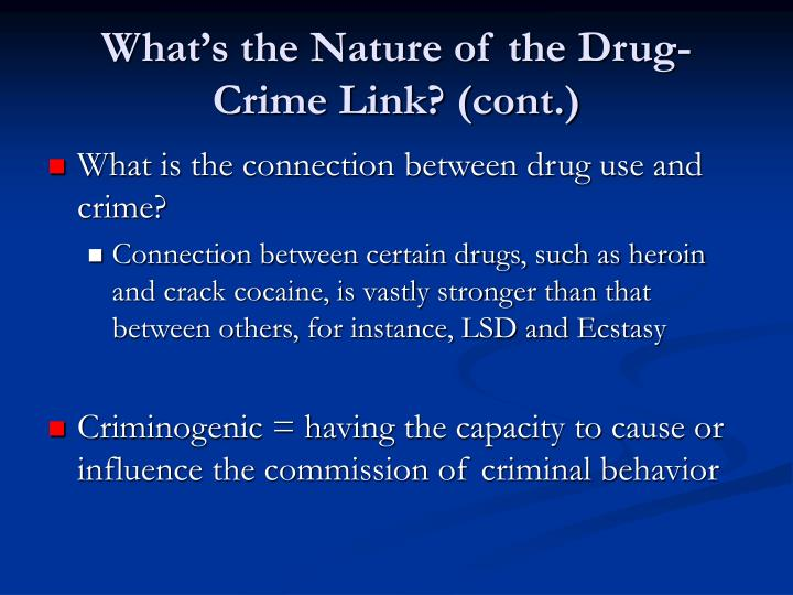 the link between drugs and crime criminology essay A critical appraisal of the supposed relationship between drug use and crime introduction in the united kingdom and many other states statistics show that there is a important relationship between recreational drug usage and offense ( bean, 2004 ).
