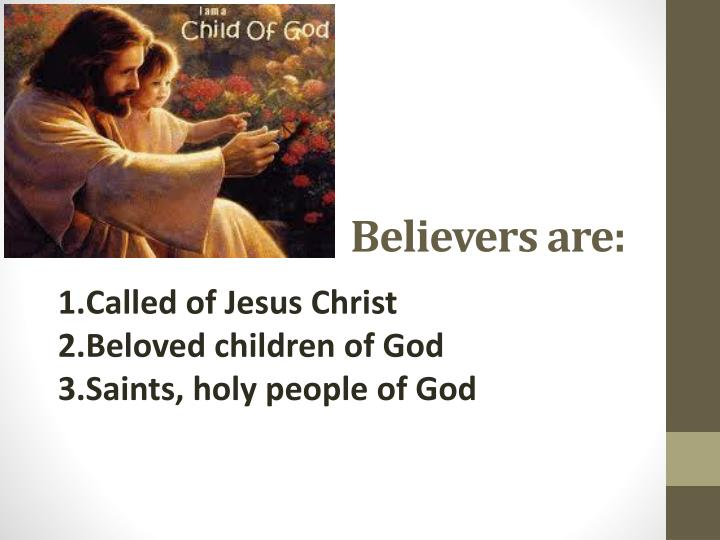 Believers are: