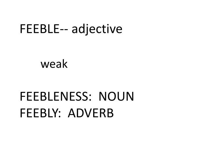 FEEBLE-- adjective