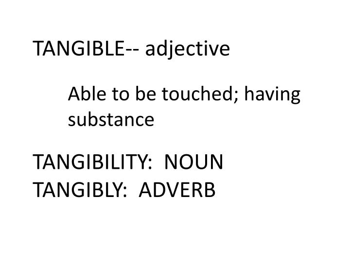 TANGIBLE-- adjective