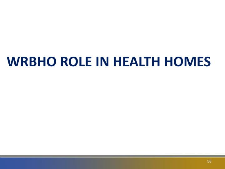 WRBHO ROLE IN HEALTH HOMES