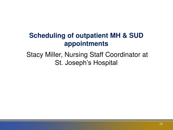 Scheduling of outpatient MH & SUD appointments