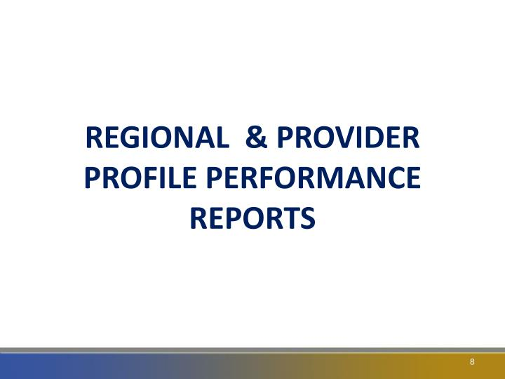 REGIONAL  & PROVIDER PROFILE PERFORMANCE REPORTS
