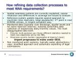 how refining data collection processes to meet waa requirements