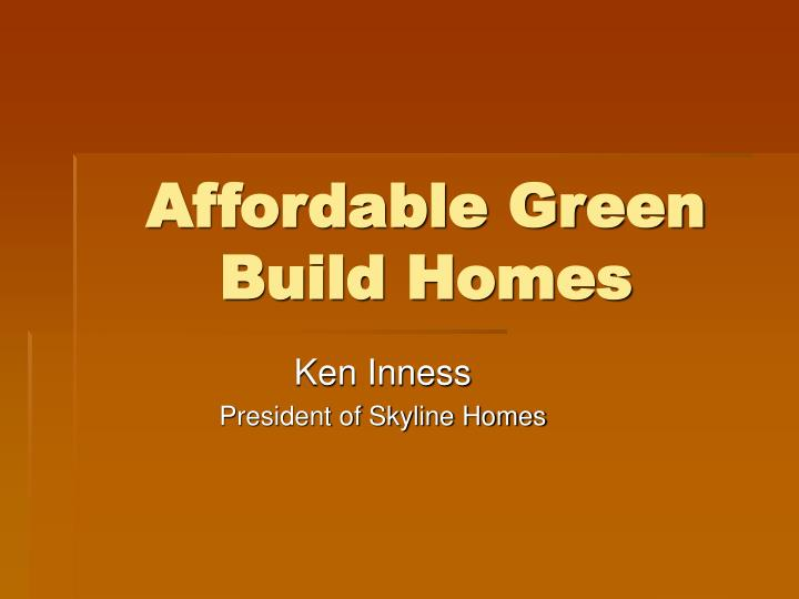 Affordable green build homes