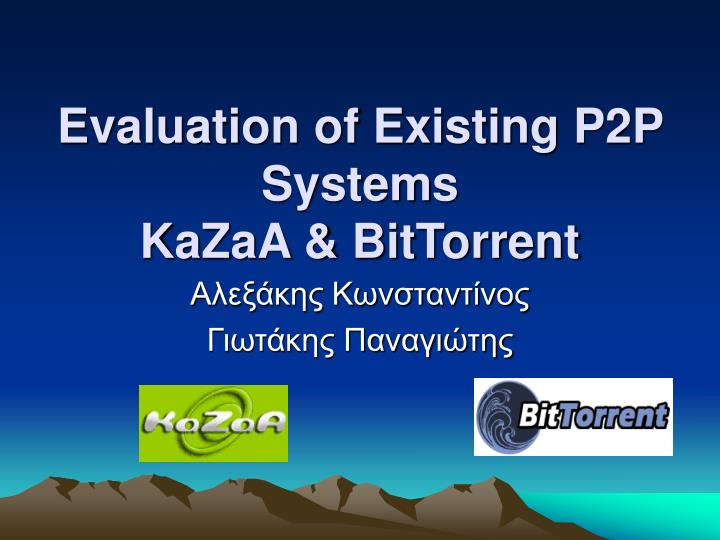 evaluation of existing p2p systems kazaa bittorrent