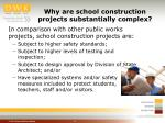 why are school construction projects substantially complex