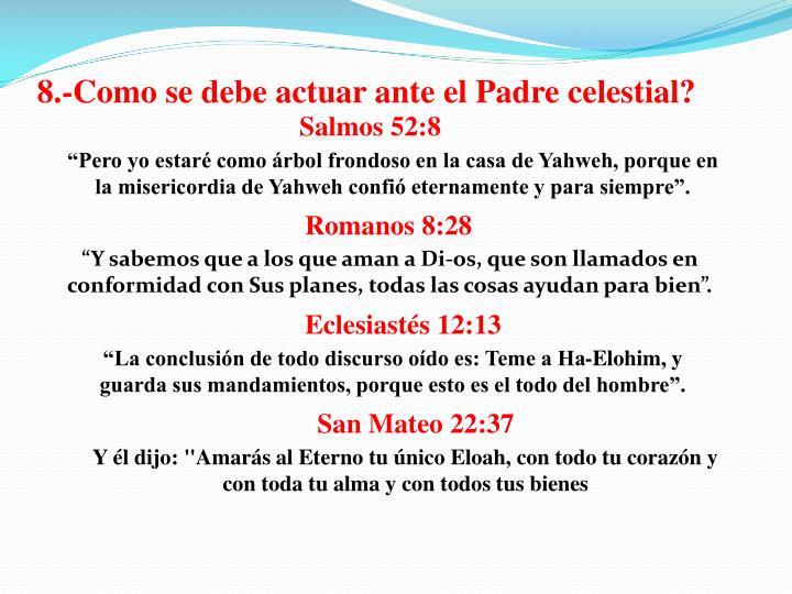 8.-Como se debe actuar ante el Padre celestial?