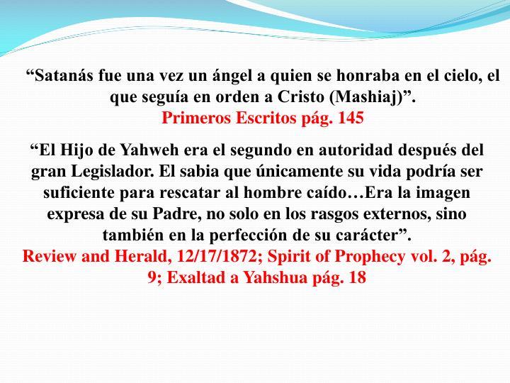"""""""Satanás fue una vez un ángel a quien se honraba en el cielo, el que seguía en orden a Cristo (Mashiaj)""""."""
