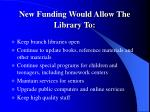 new funding would allow the library to