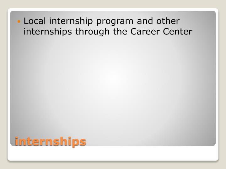 Local internship program and other internships through the Career Center