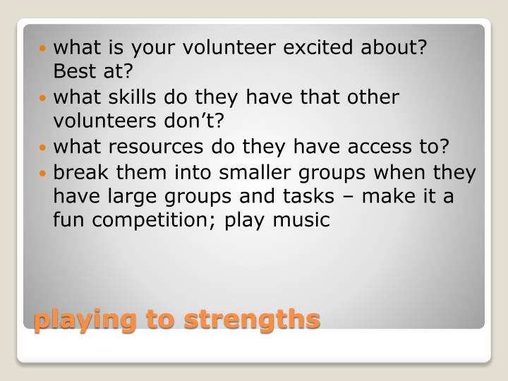 what is your volunteer excited about?  Best at?