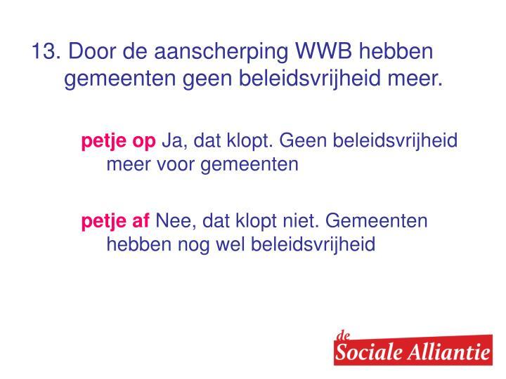 13. Door de aanscherping WWB hebben gemeenten geen beleidsvrijheid meer.