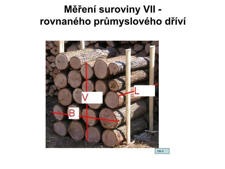 Měření suroviny VII -