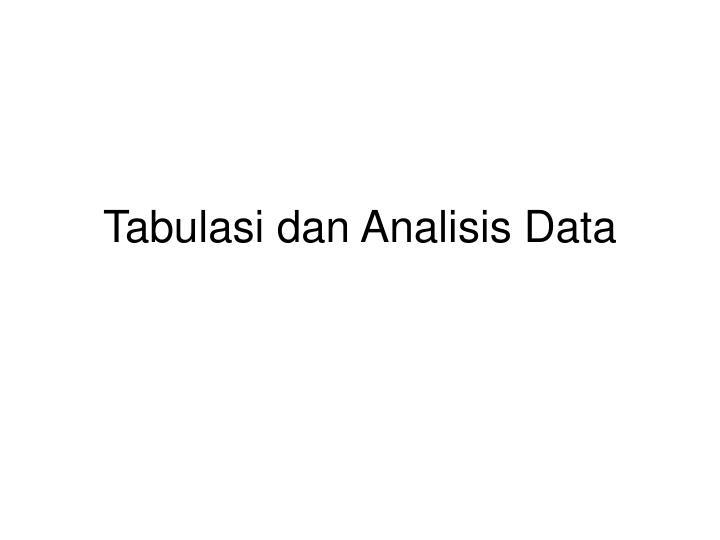 Tabulasi dan analisis data