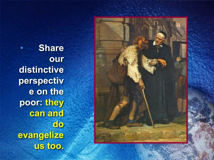 Share our distinctive perspective on the poor: