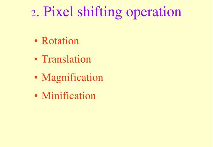 2. Pixel shifting operation