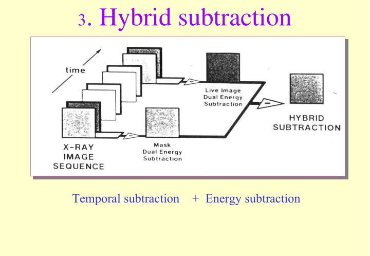 3. Hybrid subtraction