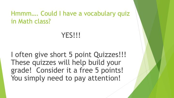 Hmmm…. Could I have a vocabulary quiz in Math class?