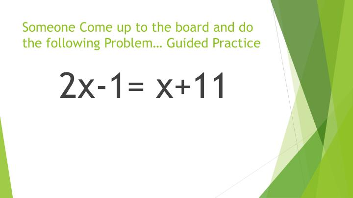 Someone Come up to the board and do the following Problem… Guided Practice