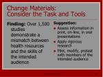 change materials consider the task and tools