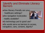 identify and eliminate literacy barriers