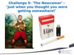 challenge 5 the newcomer just when you thought you were getting somewhere